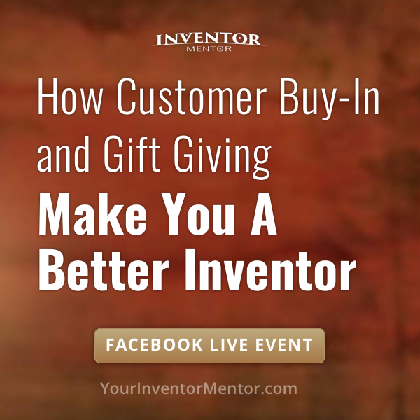 How Customer Buy-In and Gift Giving Make You a Better Inventor
